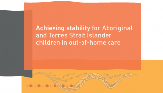 Achieving stability for Aboriginal and Torres Strait Islander children in out-of-home care – SNAICC Policy Position Statement – July 2016