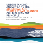 Understanding and applying the Aboriginal and Torres Strait Islander Child Placement Principle