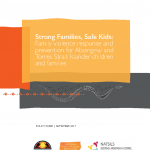 Strong Families, Safe Kids: Family violence response and prevention for Aboriginal and Torres Strait Islander children and families