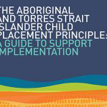 The Aboriginal and Torres Strait Islander Child Placement Principle: A guide to support implementation