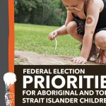Federal election priorities for Aboriginal and Torres Strait Islander children